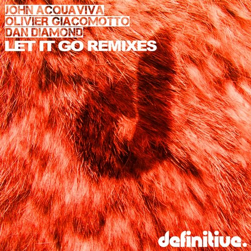 John Acquaviva, Olivier Giacomotto, Dan Diamond - Let It Go (Remixes) [DEFDIG1507]