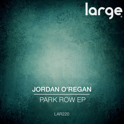 Jordan O'Regan – Park Row EP [LAR220]