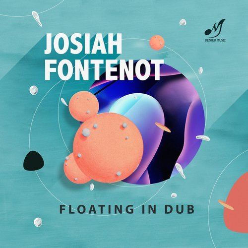 Josiah Fontenot - Floating In Dub [DENIED038]