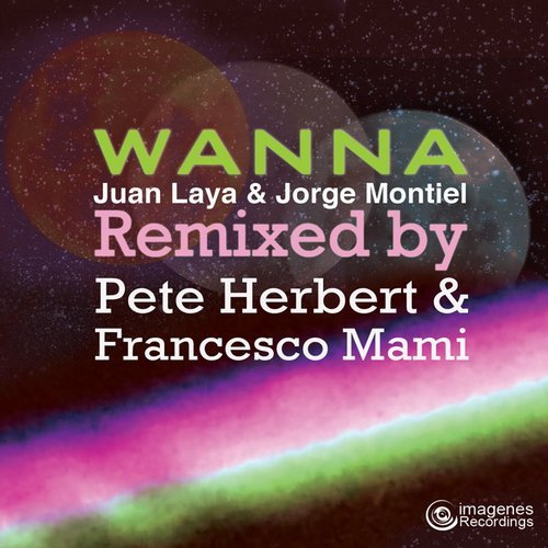 Juan Laya, Jorge Montiel - Wanna Remixed [IMAGENES078]