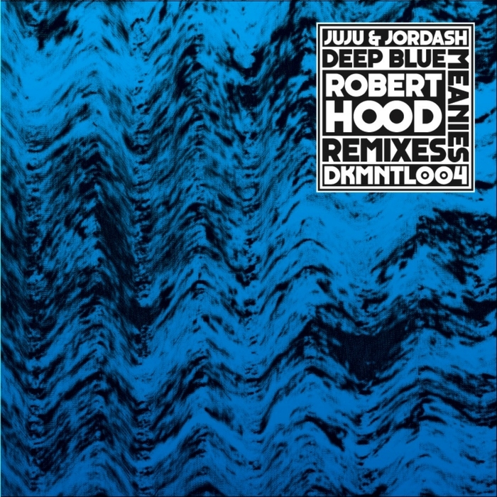 Juju & Jordash – Deep Blue Meanies Robert Hood Remixes [DKMNTL004]