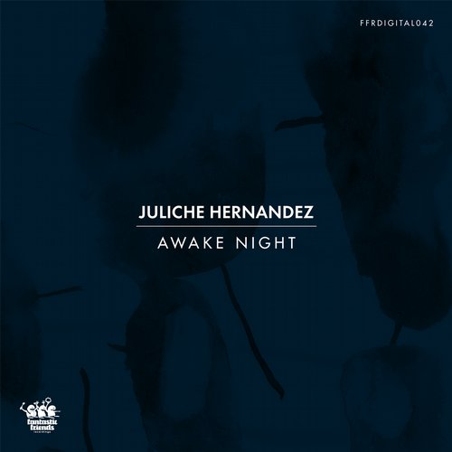 Juliche Hernandez – Awake Night [FFRDIGITAL042]