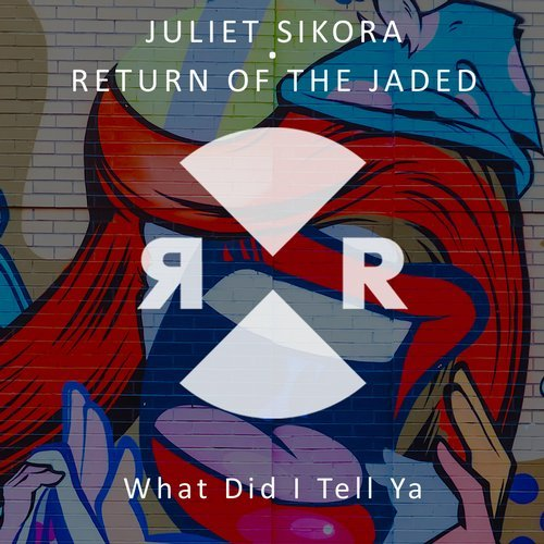 Juliet Sikora, Return of the Jaded – What Did I Tell Ya [RR2152]
