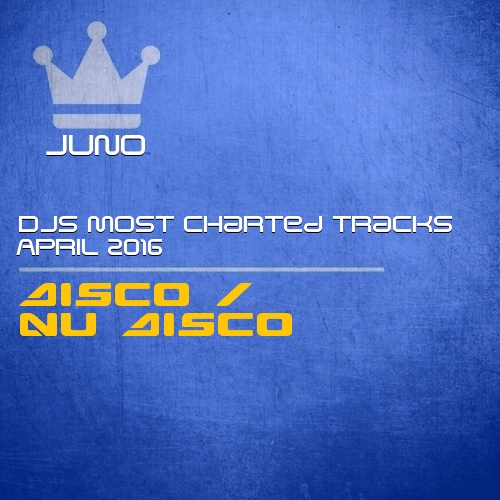 Juno DJs Most Charted Tracks April 2016 Disco / Nu Disco
