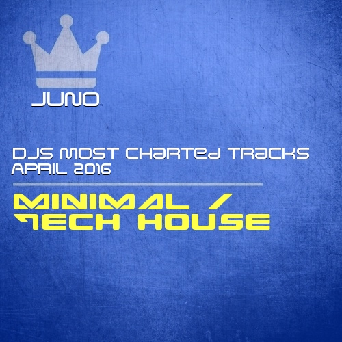 Juno DJs Most Charted Tracks April 2016 Minimal / Tech House