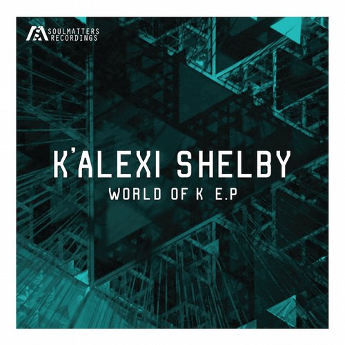 K Alexi Shelby - World Of K [SOULMATTERS 008]