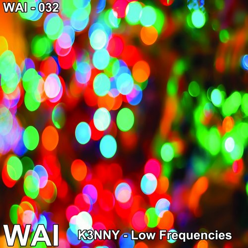 K3NNY - Low Frequencies [WAI 032]
