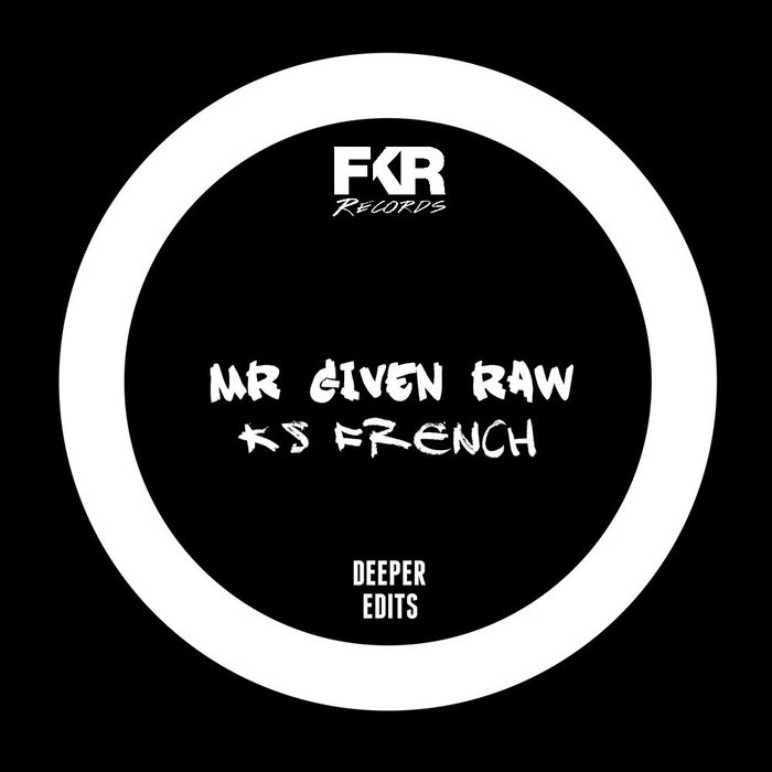 KS French & Mr. Given Raw - Deeper Edits [FKRO 74]