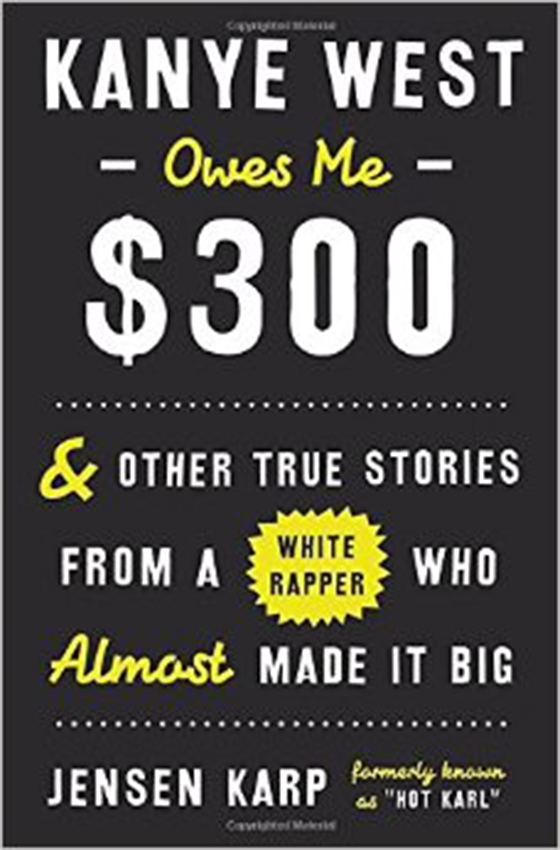Kanye West Owes Me $300 And Other True Stories from a White Rapper Who Almost Made it Big