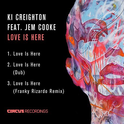 Ki Creighton feat. Jem Cooke – Love Is Here [CIRCUS086]