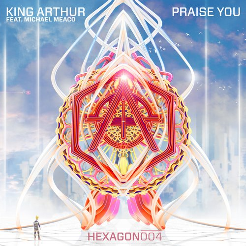 King Arthur, Michael Meaco - Praise You [HEXAGON004]