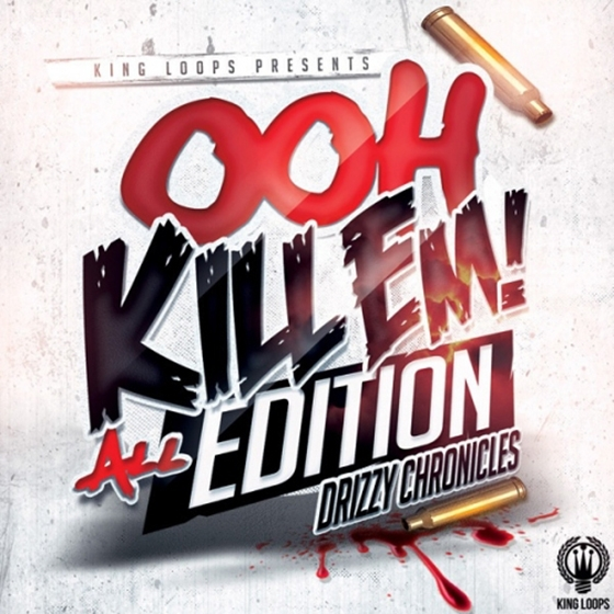 King Loops Drizzy Chronicles Ooh Kill Em All Edition WAV