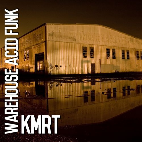 Kmrt - Warehouse Acid Funk [MHTRSH 086]