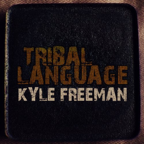 Kyle Freeman - Tribal Language [889845657002]