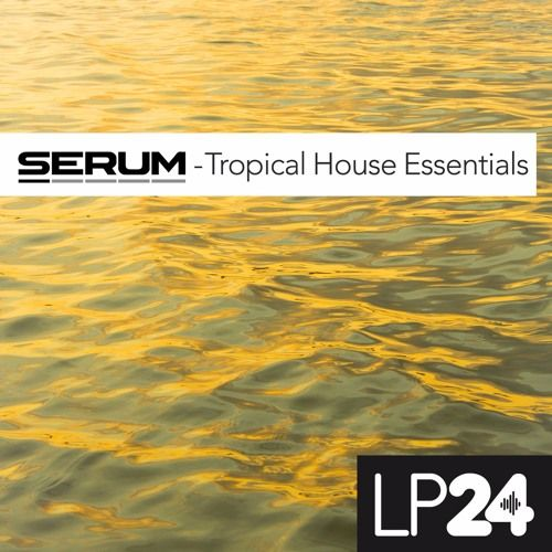 LP24 Tropical House Essentials For XFER RECORDS SERUM