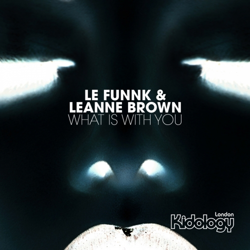Leanne Brown, Le Funnk - What Is With You [KIDOLOGY 100]