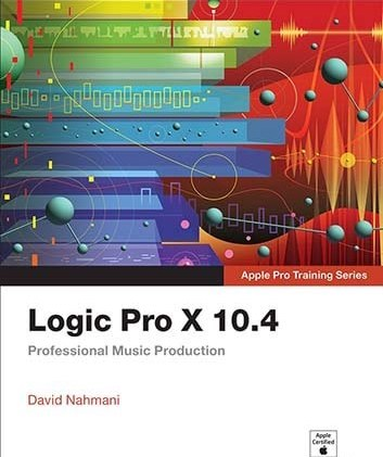 Logic Pro X 10.4 Apple Pro Training Series: Professional Music Production