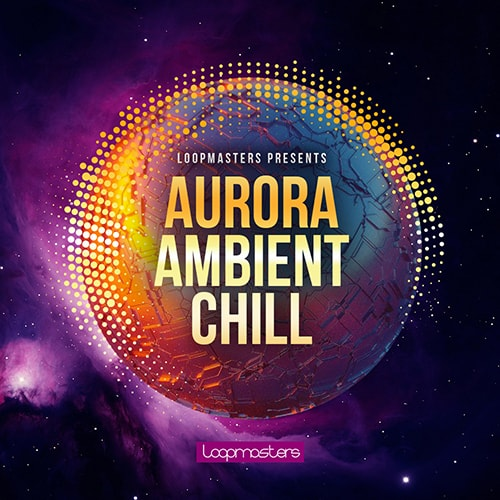 Loopmasters Aurora Ambient Chill MULTiFORMAT