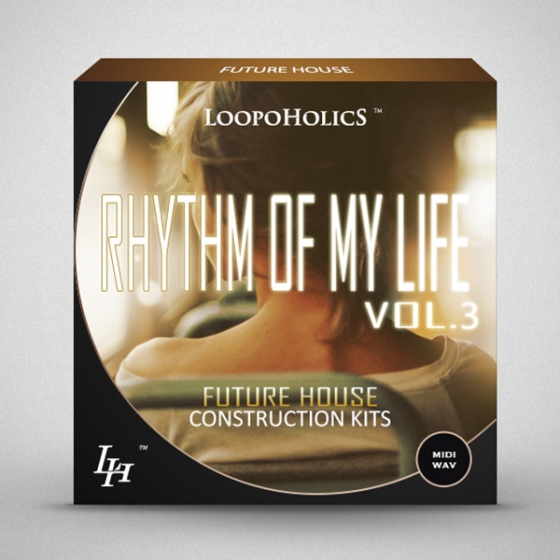 Loopoholics Rhythm Of My Life Vol.3 Future House Construction Kits WAV MiDi