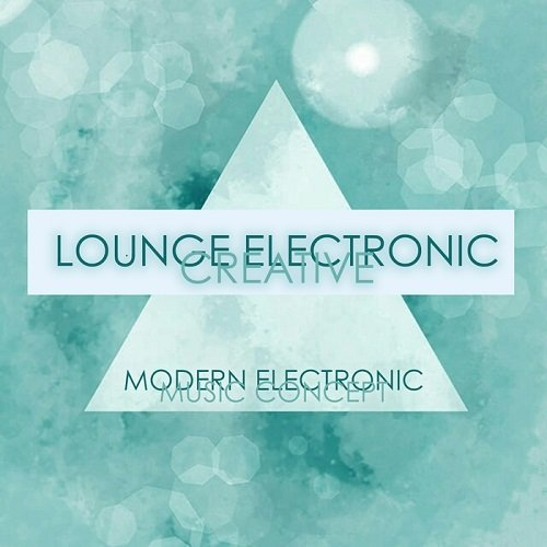 Lounge Electronic Creative (Modern Electronic Music Concept) 2015