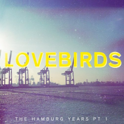 Lovebirds - The Hamburg Years EP, Pt. 1 [BLV2048547]