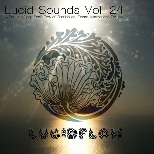VA - Lucid Sounds Vol 24 2017 (A Fine & Deep Sonic Flow Of Club House, Electro, Minimal & Techno) [DCD062]