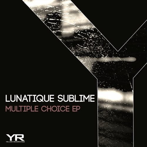 Lunatique Sublime – Multiple Choice EP [YR067]