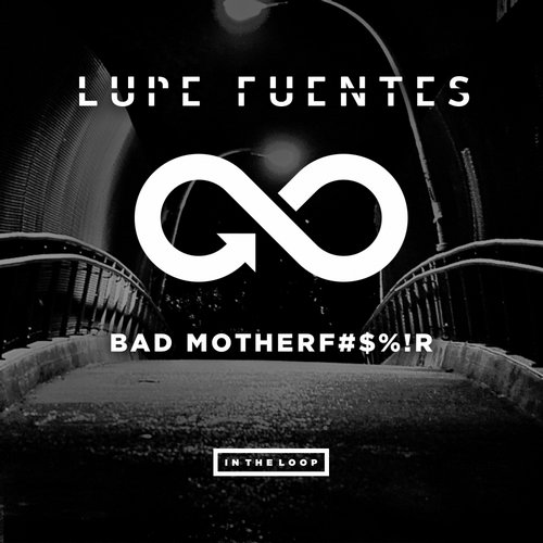 Lupe Fuentes - Bad Motherfucker [ITLR006]
