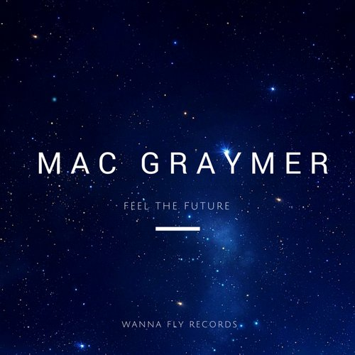 Mac Graymer - Feel The Future [WANNAFLY 003]