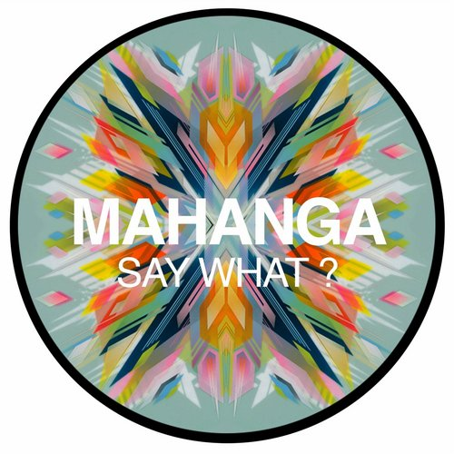 Mahanga - Say What ? [0702142121925]