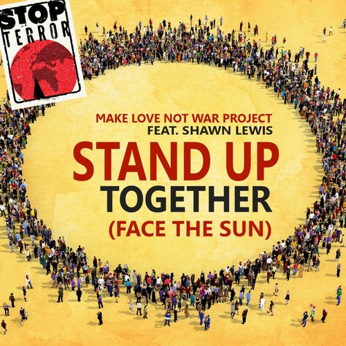 Make Love Not War Project - Stand Up Together (Face The Sun) (Stop Terror The Remixes)