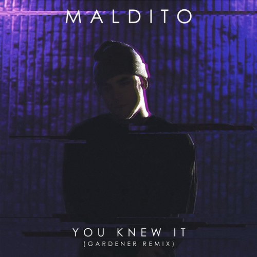 Maldito, Gardener - You Knew It (Gardener Remix) [361459 4164177]