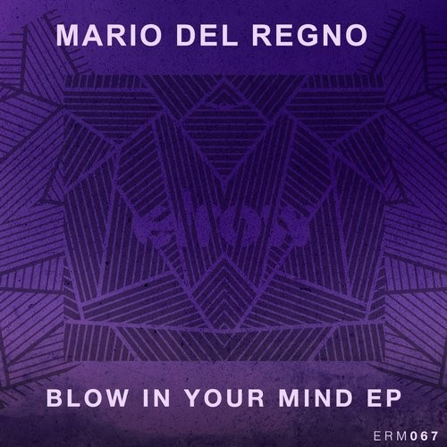 Mario Del Regno – Blow In Your Mind EP [ERM067]
