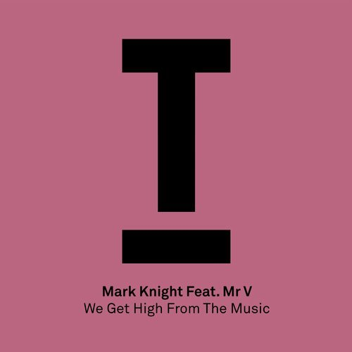 Mark Knight, Mr. V – We Get High From The Music [TOOL66101Z]