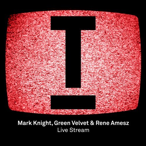 Mark Knight, Green Velvet, Rene Amesz – Live Stream [TOOL55301Z]