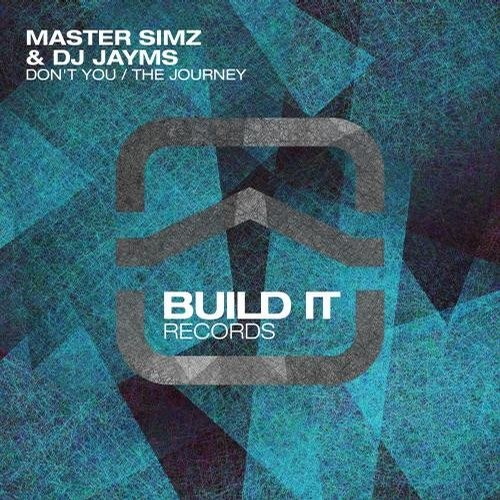 Master Simz, DJ Jayms – Don't You / The Journey [BLDR090]