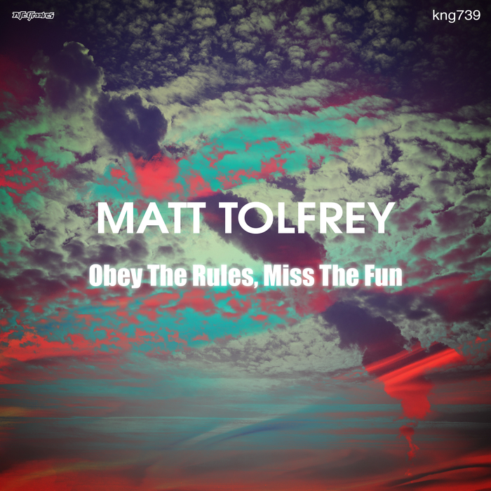 Matt Tolfrey - Obey The Rules, Miss The Fun [KNG739] [WAV]