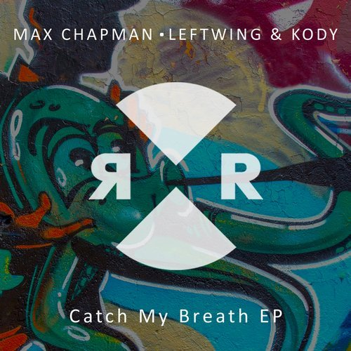 Max Chapman, Leftwing & Kody – Catch My Breath EP [RR2165]
