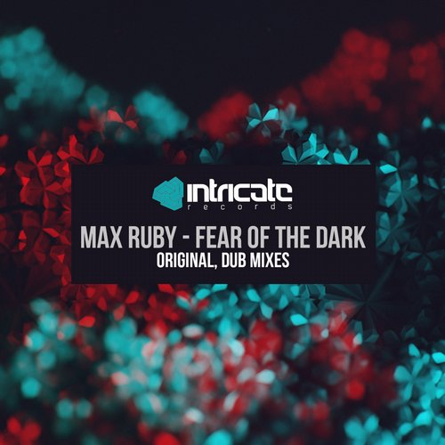 Max Ruby - Fear of the Dark [INTRICATE126]
