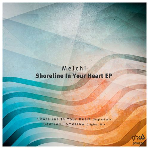 Melchi - Shoreline In Your Heart [PHW395]