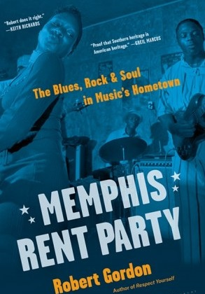 Memphis Rent Party The Blues Rock and Soul in Musics Hometown
