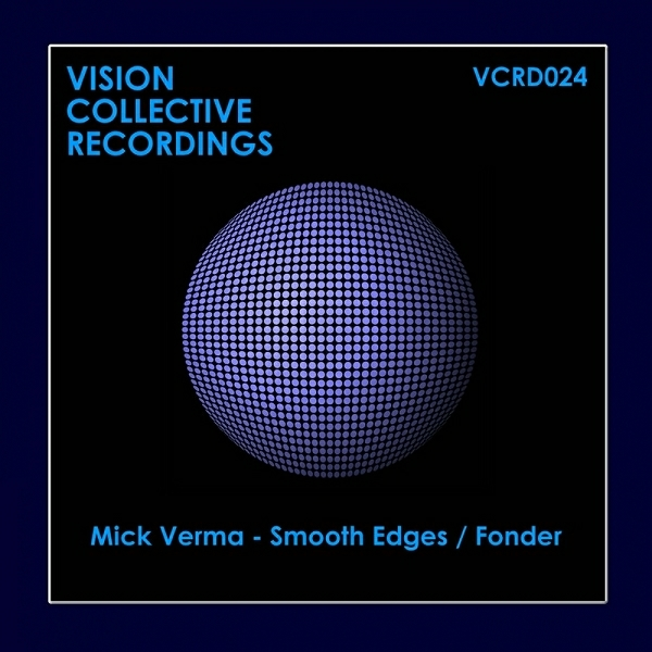 Mick Verma - Smooth Edges / Fonder [VCRD024]