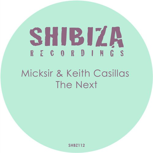 Micksir, Keith Casillas – The Next [SHBZ112]