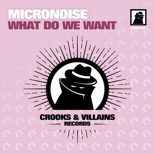 Micronoise - WHAT DO WE WANT EP [CROOKS021]