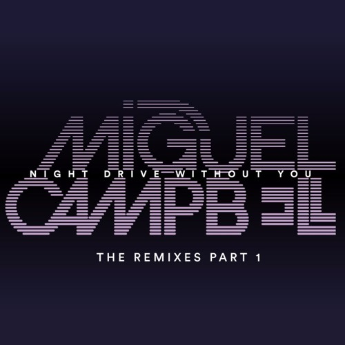 Miguel Campbell – Night Drive Without You: The Remixes Part 1