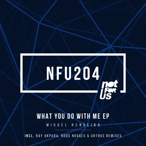 Miguel Rendeiro - What You Do With Me EP [NFU204]