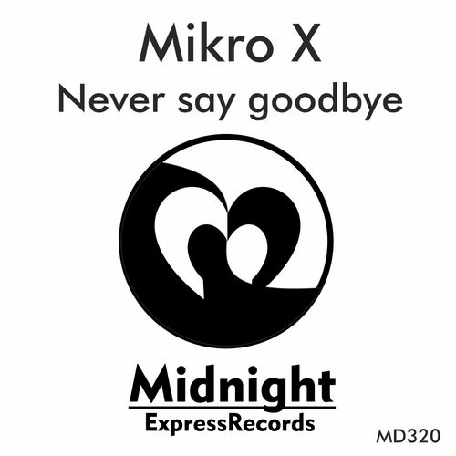 Mikro X - Never Say Goodbye [MD 320]