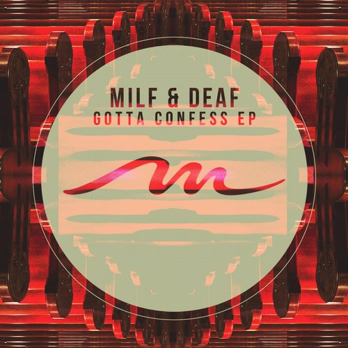 Milf & Deaf - Gotta Confess EP [MILE291]