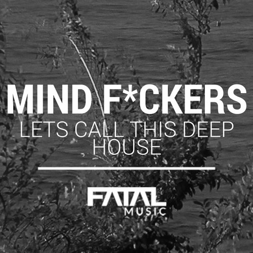 Mind Fuckers - Lets Call This Deep House [FM133]