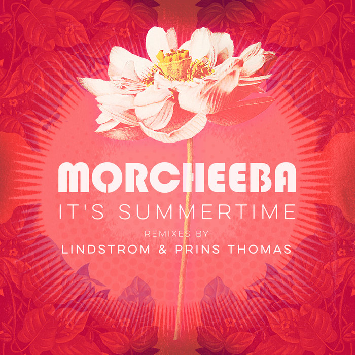 Morcheeba – It's Summertime (Lindstrom & Prins Thomas Mixes) [FAR008D]